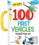 100 First Vehicles and Things That Go: Carry Book