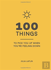 100 Things To Pick You Up You Feel Down