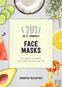 Bertrand.pt - 101 Diy Face Masks - Fun, Easy, All-Natural Masks For Every Skin Type