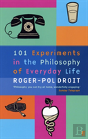 101 Experiments In The Philosophy Of Everyday Life
