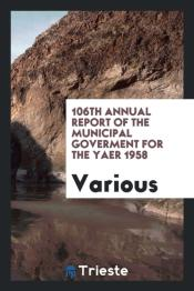 106th Annual Report Of The Municipal Goverment For The Yaer 1958