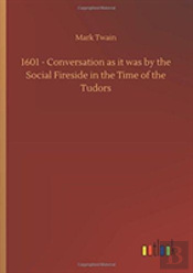 1601 - Conversation As It Was By The Social Fireside In The Time Of The Tudors