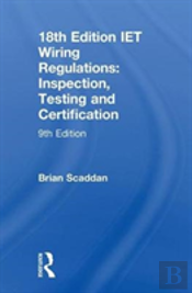 18th Edition Iet Wiring Regulations: Inspection, Testing And Certification, 9th Ed