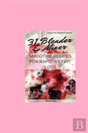 31 Blender & Mixer Smoothie Recipes For Rapid Weight Loss
