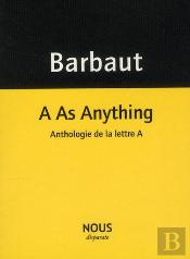 A As Anything ; Anthologie De La Lettre A