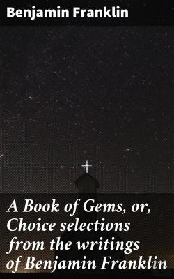 Bertrand.pt - A Book Of Gems, Or, Choice Selections From The Writings Of Benjamin Franklin