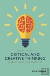 A Brief Guide To Critical And Creative Thinking