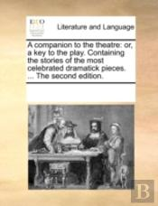 A Companion To The Theatre: Or, A Key To