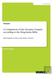 A Comparison Of The Synoptic Gospels According To The King James Bible
