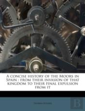 A Concise History Of The Moors In Spain