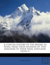 A Concise History Of The Moors In Spain,