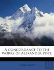 A Concordance To The Works Of Alexander