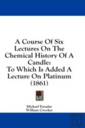 A Course Of Six Lectures On The Chemical
