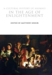 A Cultural History Of Animals In The Age Of Enlightenment