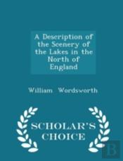 A Description Of The Scenery Of The Lakes In The North Of England - Scholar'S Choice Edition