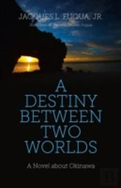 A Destiny Between Two Worlds