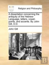 A Dissertation Concerning The Antiquity