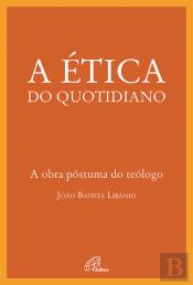 A Ética do Quotidiano