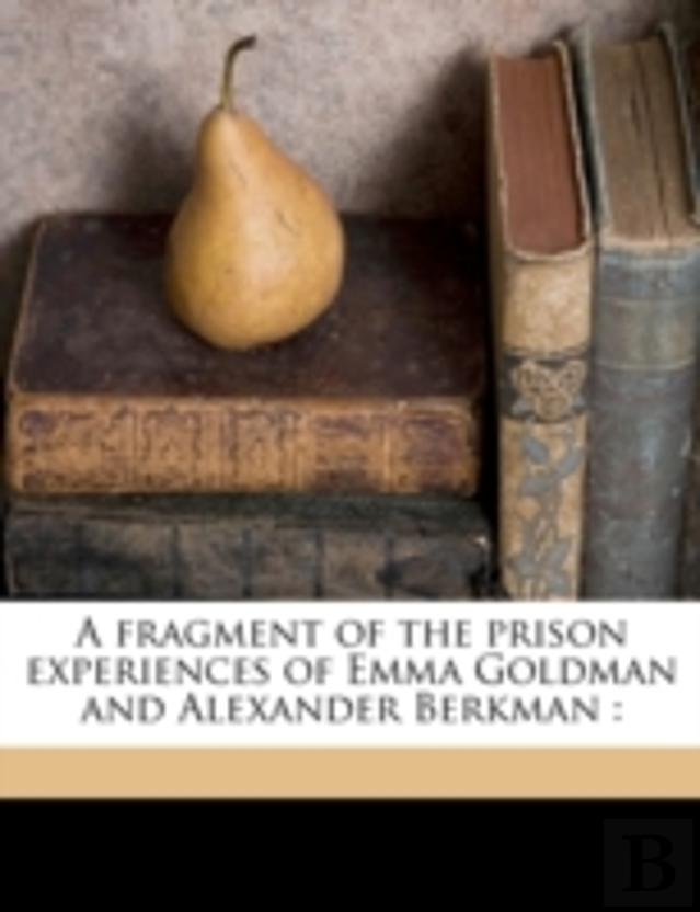 A Fragment Of The Prison Experiences Of Emma Goldman And Alexander Berkman :