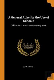 A General Atlas For The Use Of Schools