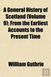 A General History Of Scotland (Volume 9)