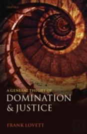 A General Theory Of Domination And Justice