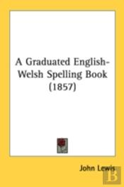 A Graduated English-Welsh Spelling Book