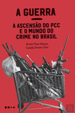 Bertrand.pt - A Guerra: A Ascensão Do Pcc E O Mundo Do Crime No Brasil