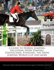 A Guide To Horses: Jumping, Including Sh