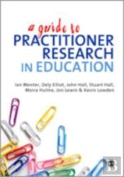 A Guide To Practitioner Research In Education