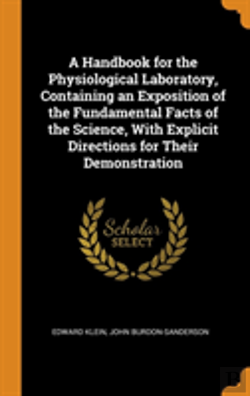 Bertrand.pt - A Handbook For The Physiological Laboratory, Containing An Exposition Of The Fundamental Facts Of The Science, With Explicit Directions For Their Demonstration