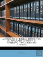 A Handbook Of Biblical Difficulties; Or,