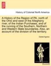 A History Of The Region Of Pa. North Of