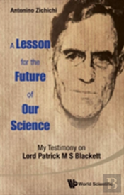 A Lesson For The Future Of Our Science: My Testimony On Lord Patrick M S Blackett