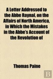 A Letter Addressed To The Abbe Raynal, O