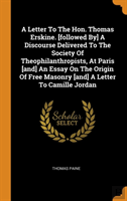 Bertrand.pt - A Letter To The Hon. Thomas Erskine. (Followed By) A Discourse Delivered To The Society Of Theophilanthropists, At Paris (And) An Essay On The Origin Of Free Masonry (And) A Letter To Camille Jordan