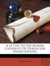A Letter To The Roman Catholics Of Dublin (On Emancipation).