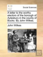 A Letter To The Worthy Electors Of The B