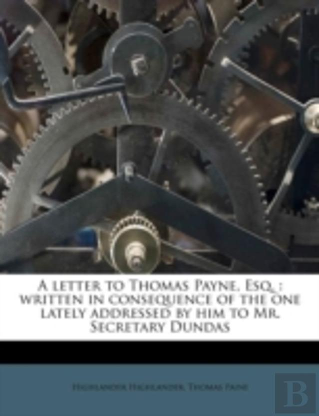 A Letter To Thomas Payne, Esq. : Written In Consequence Of The One Lately Addressed By Him To Mr. Secretary Dundas