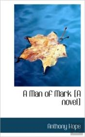 A Man Of Mark (A Novel)