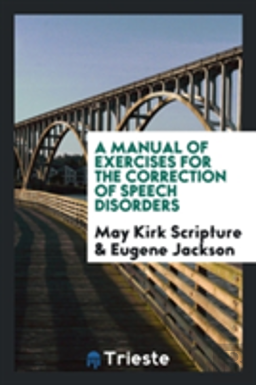 A Manual Of Exercises For The Correction Of Speech Disorders