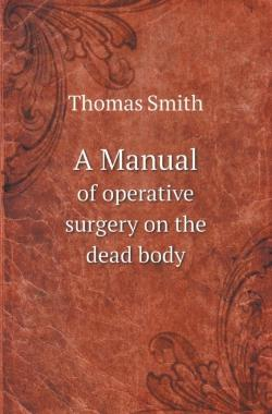 Bertrand.pt - A Manual Of Operative Surgery On The Dead Body