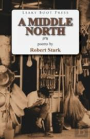 A Middle North: Poems