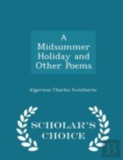 A Midsummer Holiday And Other Poems - Scholar'S Choice Edition