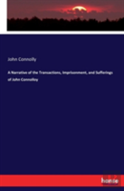 A Narrative Of The Transactions, Imprisonment, And Sufferings Of John Connolloy