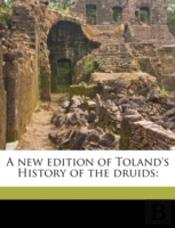 A New Edition Of Toland'S History Of The Druids:
