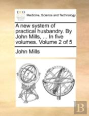 A New System Of Practical Husbandry. By