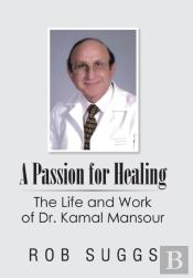 A Passion For Healing: The Life And Work Of Dr. Kamal Mansour