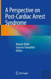 A Perspective On Post-Cardiac Arrest Syndrome