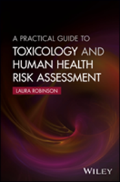 A Practical Guide To Toxicology And Human Health Risk Assessment